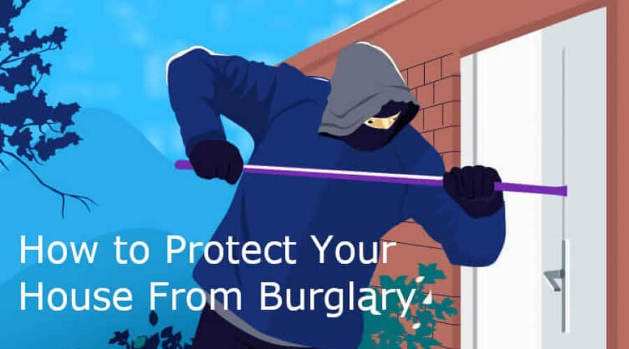 How to Protect your House from Burglary